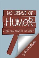 No Sense of Humor : The Final Chapter by Nick Morgan (2013, Paperback)