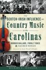 The Scotch-Irish Influence on Country Music in the Carolinas: Border Ballads, Fiddle Tunes & Sacred Songs by Michael C Scoggins (Paperback / softback, 2013)