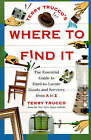 Terry Trucco's Where to Find it: The Essential Guide to Hard-to-Locate Goods and Services from A-Z by Terry Trucco (Paperback, 1996)