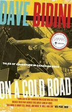 On a Cold Road : Tales of Adventure in Canadian Rock by Dave Bidini (1998, PB)