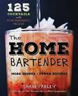 The Home Bartender: 125 Home-Entertaining Recipes for the Speedy Mixologist by Shane M. Carley (Hardback, 2016)