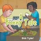 A Bunny Tale by Bob Tyler (Paperback / softback, 2015)