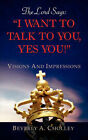 The Lord Says: I Want to Talk to You, Yes You! by Beverly A Cholley (Paperback / softback, 2008)