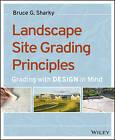 Landscape Site Grading Principles: Grading with Design in Mind by Bruce G. Sharky (Paperback, 2015)