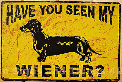 "Have You Seen My Wiener 8x11.75"" TIN SIGN metal funny dachshund weiner dog OHW"