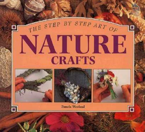 Step-by-Step Art of Making Nature Crafts by Whitecap Books Staff