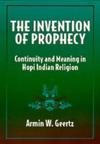 Invention of Prophecy : Continuity and Meaning in Hopi Indian Religion