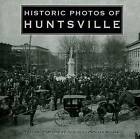 Historic Photos of Huntsville by Jacquelyn Procter Reeves (Hardback, 2007)