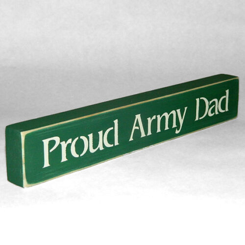21 Colors to Choose From! Proud Army Dad Wooden Sign Shelf Sitter