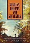 Sundays, Dreams and Souvenirs: Awakening to a World of Wonder, Awe and Beauty... as We Turn the Page by Carolyn Majors (Hardback, 2012)