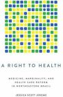 A Right to Health: Medicine, Marginality, and Health Care Reform in Northeastern Brazil by Jessica Scott Jerome (Hardback, 2015)
