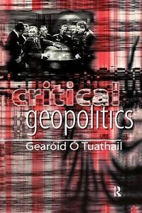 Critical-Geopolitics-The-Politics-of-Writing-Global-Space-by-Gearoid-O-Tuathail-1997-Paperback