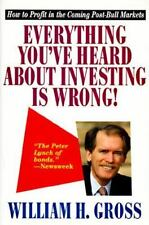 Everything You've Heard About Investing Is Wrong! : How to Profit in the Coming