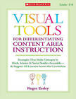 Visual Tools for Differentiating Content Area Instruction, Grades 3-8: Strategies That Make Concepts in Math, Science & Social Studies Accessible--& Support All Learners Across the Curriculum by Roger Essley (Paperback / softback, 2010)