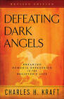 Defeating Dark Angels: Breaking Demonic Oppression in the Believer's Life by Charles H Kraft (Paperback / softback, 2016)