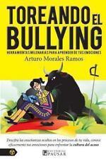Toreando el Bullying : Herramientas Milenarias para Aprender de Tus Emociones...