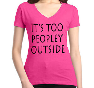 8e6571b5a It's Too Peopley Outside Women's V-Neck Funny Introvert Gift ...