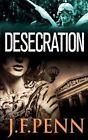 Desecration by J F Penn (Paperback / softback, 2013)