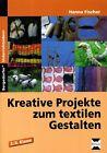 Kreative Projekte zum textilen Gestalten von Hanna Fischer (2014, Geheftet)