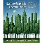 Nature-Friendly Communities: Habitat Protection And Land Use Planning by Christopher J. Duerksen, Cara Snyder (Paperback, 2005)