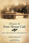 Tales from the Pour House Cafe: Stories of Life and Calamity in a Small Southern Town by Larry Dunlap (Paperback, 2010)