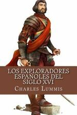 Los Exploradores Espanoles Del Siglo XVI : Vindicacion de la Accion...
