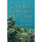 Coral Reef Ecosystem in Space & Time: Based on the Reefs of Vietnam by Yuri Latypov (Hardback, 2016)