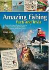 Amazing Fishing Facts and Trivia by Tony Lolli (Hardback, 2012)