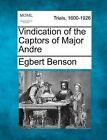 Vindication of the Captors of Major Andre by Egbert Benson (Paperback / softback, 2012)