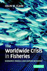 The Worldwide Crisis in Fisheries: Economic Models and Human Behavior by Colin W. Clark (Paperback, 2007)