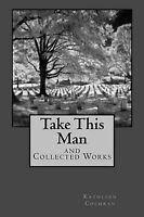 Take This Man : And Collected Works By Kathleen Cochran 2013 Signed Pb Book