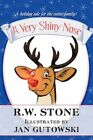 a Very Shiny Nose 9781448976966 by R. W. Stone Paperback