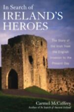 In Search of Ireland's Heroes: The Story of the Irish from the English Invasion
