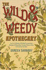 The Wild and Weedy Apothecary: An A to Z Book of Herbal Concoctions, Recipes and Remedies, Practical Know-how and Food for the Soul by Doreen Shababy (Paperback, 2010)