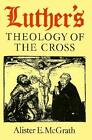 Luther's Theology of the Cross: Martin Luther's Theological Breakthrough by Alister E. McGrath (Paperback, 1990)