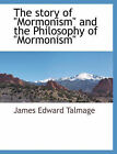The Story of Mormonism and the Philosophy of Mormonism by James Edward Talmage (Paperback / softback, 2010)