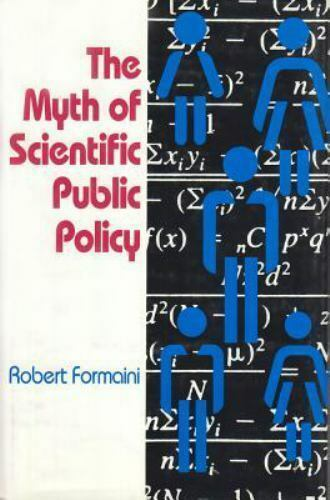 The Myth of Scientific Public Policy (STUDIES IN SOCIAL PHILOSOPHY AND POLICY),