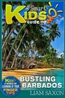 A Smart Kids Guide to Bustling Barbados: A World of Learning at Your Fingertips by Liam Saxon (Paperback / softback, 2015)