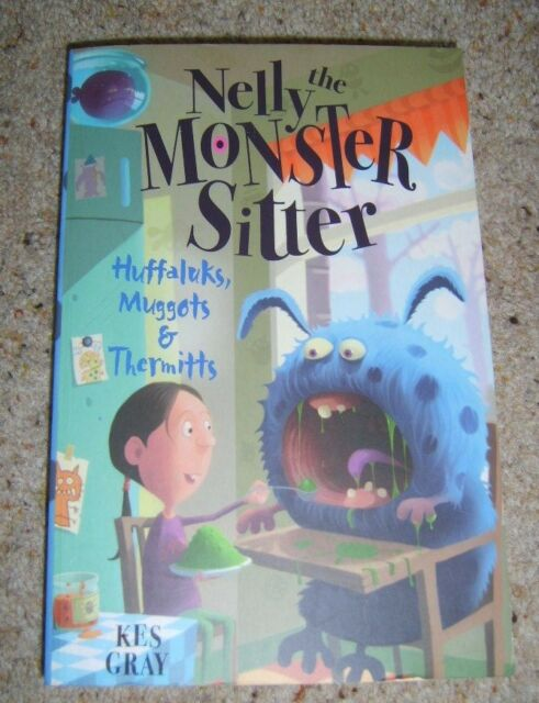 Nelly the monster sitter: Huffaluks, Muggots & Thermitts by Kes Gray
