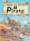 How to be a Pirate by John Malam (Paperback, 2005)