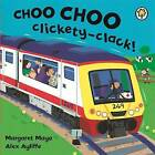 Choo Choo Clickety-Clack! by Margaret Mayo (Board book, 2006)