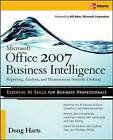 Microsoft Office 2007 Business Intelligence: Reporting, Analysis, and Measurement from the Desktop by Doug Harts (Paperback, 2007)