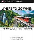 Where to Go When: The World's Best Destinations by DK (Paperback, 2016)
