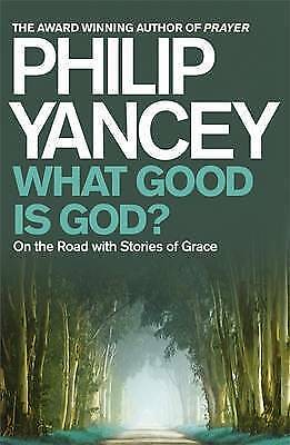 Good, What Good is God?: On the Road with Stories of Grace, Yancey, Philip, Book