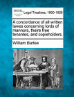 A Concordance of All Written Lawes Concerning Lords of Mannors, Theire Free Tenantes, and Copieholders. by William Barlee (Paperback / softback, 2010)