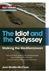 The Idiot and the Odyssey: Walking the Mediterranean by Joel Stratte-McClure (Paperback, 2008)