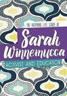 Sarah Winnemucca: The Inspiring Life Story of the Activist and Educator by Mary Green (Hardback, 2016)