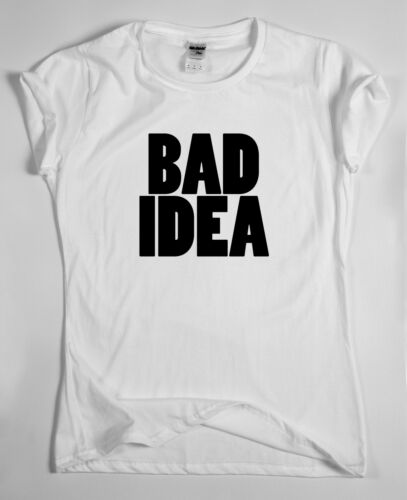 funny humorous T-shirt mens womens sarcasm ladies slogan top BAD IDEA