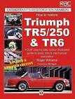 How to Restore Triumph Tr5, Tr250 and Tr6 by Roger Williams (Paperback, 2008)