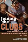 Joining the Clubs: The Business of the National Hockey League to 1945 by J.Andrew Ross (Hardback, 2015)